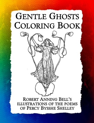 Gentle Ghosts Coloring Book: Robert Anning Bell's Illustrations of the Poems of Percy Bysshe Shelley