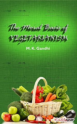The Moral Basis of Vegetarianism: Gandhi's views on Food