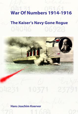 War Of Numbers 1914-1916: The Kaiser's Navy Gone Rogue