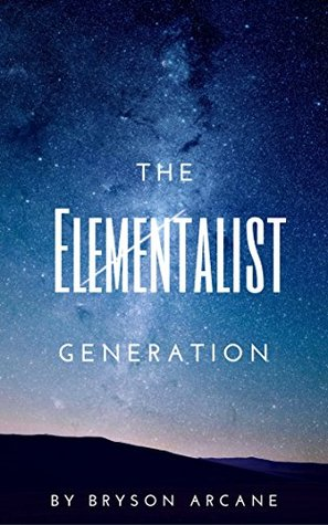 The Elementalist Generation (The Elemental Prodigies Book 1)