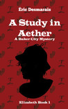A Study in Aether: A Baker City Mystery