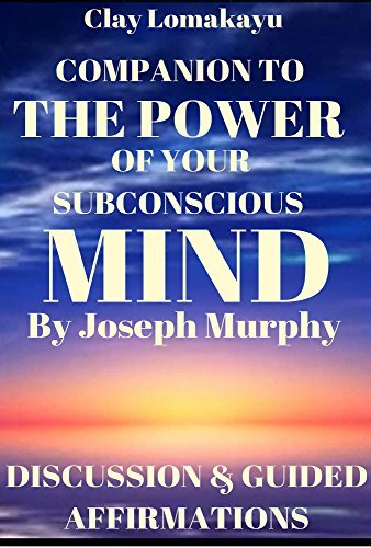 Companion To: The Power of Your Subconscious Mind by Joseph Murphy: Discussion & Guided Affirmations (Companion To: The Power of Your Subconscious Mind by Joseph Murphy: Guided Affirmations Book 1)