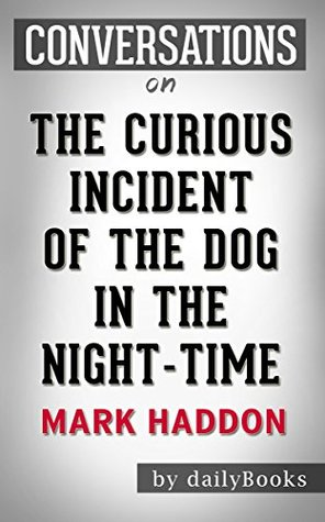 The Curious Incident of the Dog in the Night-Time: A Novel By Mark Haddon | Conversation Starters
