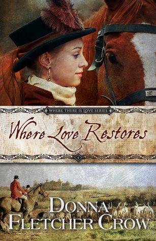 Where Love Restores by Donna Fletcher Crow