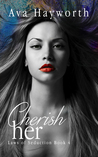 Cherish Her: Laws of Seduction 4
