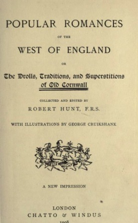 Popular Romances of the West of England: The Drolls, Traditions, and Superstitions of Old Cornwall