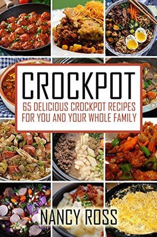 Crockpot: 65 Delicious Crockpot Recipes For You And Your Whole Family (Crockpot Recipes, Crockpot Cookbook, Crockpot Meals)