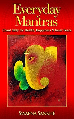 Everyday Mantras: Chant Daily for Health, Happiness & Inner Peace