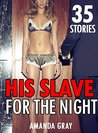 EROTICA:HIS SLAVE FOR THE NIGHT (Extreme Domination with Strangers, Bitch Romance Erotic Sex Short Stories Box Set): Bound MMF Menage Bundle (Rough Discipline Adult S&M Series Book 2)
