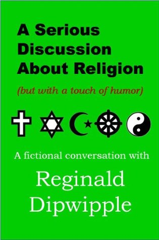 A Serious Discussion About Religion (but with a touch of humor) (The Dipwipple Chronicles)