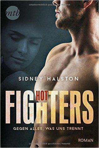 Ebook Hot Fighters: Gegen alles, was uns trennt by Sidney Halston TXT!