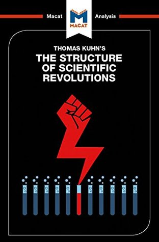 A Macat analysis of Thomas Kuhn's The Structure of Scientific Revolutions