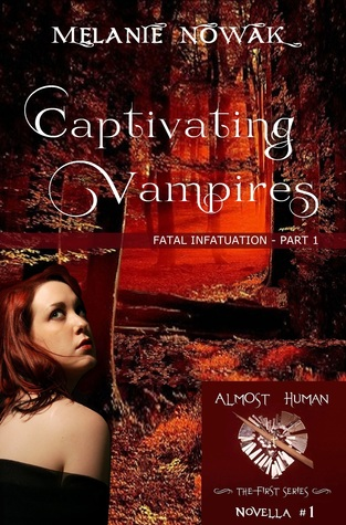 Captivating Vampires: Fatal Infatuation - Part 1 (ALMOST HUMAN - The First Series - Novella #1)
