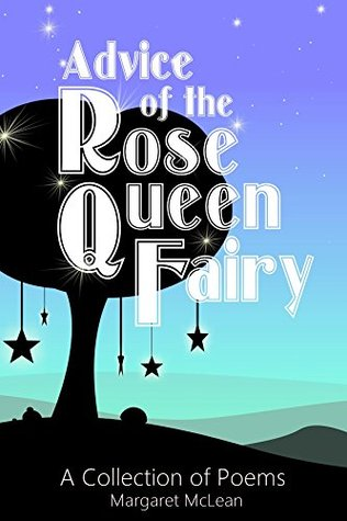 Advice of the Rose Queen Fairy: A Collection of Poems