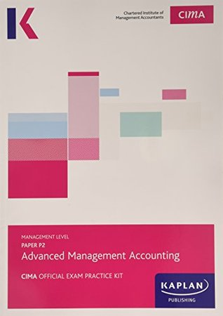CIMA P2 Advanced Management Accounting - Exam Practice Kit