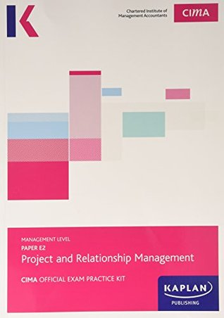 CIMA E2 Project and Relationship Management - Exam Practice Kit