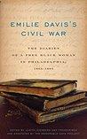Emilie Davis's Civil War: The Diaries of a Free Black Woman in Philadelphia, 1863-1865