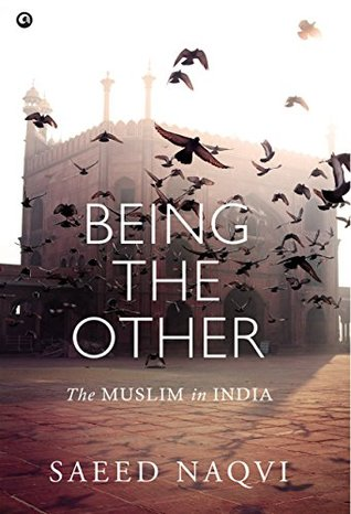 Being the Other: The Muslim in India by Saeed Naqvi