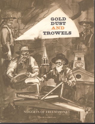 Gold Dust and Trowels: Nuggets of Freemasonry