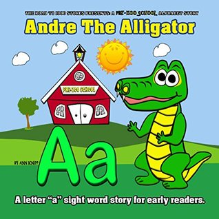 """Pre-Zoo School Alphabet Story - Andre the Alligator: A letter """"a"""" sight word story for early readers. (The Road to 1000 Stories Book 11)"""