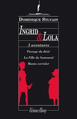 3 aventures en 1: Ingrid et Lola: Passage du désir, La fille du Samouraï, Manta Corridor.