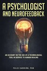 A Psychologist and Neurofeedback an Account on the Use of a T... by Felix Carrion