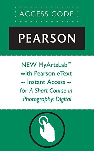 NEW MyArtsLabTM with Pearson eText - Instant Access - for A Short Course in Photography: Digital