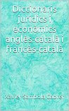 Diccionaris jurídics i econòmics anglès-català i francès-català (Catalan Edition)