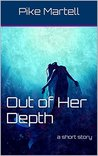 Out of Her Depth by Pike Martell