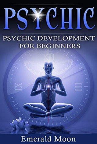 Psychic: Psychic Development for Beginners: Medium, Clairvoyance, Third Eye, Crystals, Aura, Chakra, Palmistry