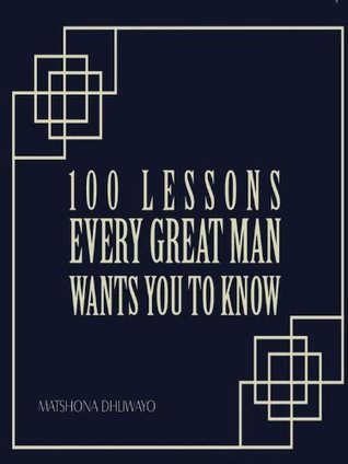 100 Lessons Every Great Man Wants You to Know