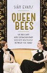 Queen Bees: Six Brilliant and Extraordinary Society Hostesses Between the Wars