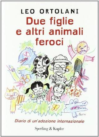 Due figlie e altri animali feroci: Diario di un'adozione internazionale