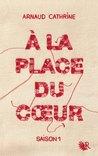 À la place du cœur by Arnaud Cathrine