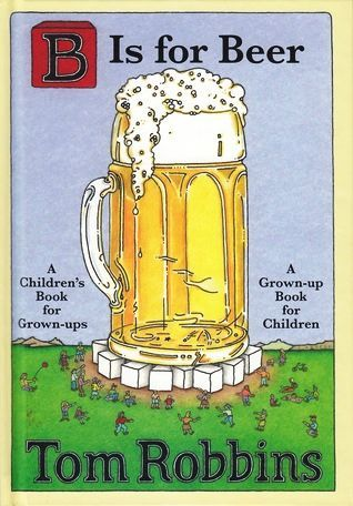 B Is for Beer by Tom Robbins