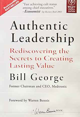 Authentic Leadership Rediscovering The Secrets To Creating Lasting
