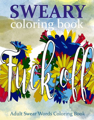 Sweary Coloring Book Adult Swear Words Volume 1