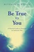 Be True to You: A Practical...