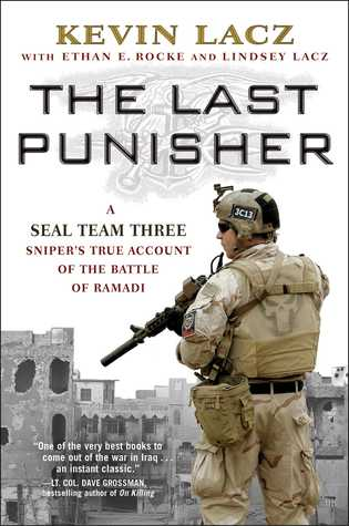 The Last Punisher: A SEAL Team Three Sniper's True Account of the Battle of Ramadi by Kevin Lacz