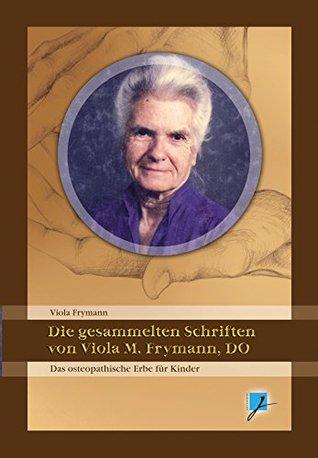 Die gesammelten Schriften von Viola M. Frymann, DO: Das Erbe der Osteopathie für Kinder