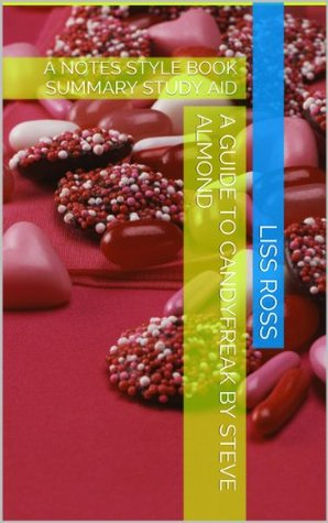 A Guide to Candyfreak by Steve Almond: A NOTES STYLE BOOK SUMMARY STUDY AID