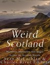 Weird Scotland: Monsters, Mysteries, and Magic Across the Scottish Nation