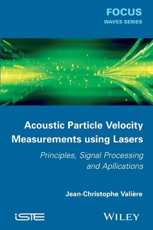 Acoustic Particle Velocity Measurements Using Laser: Principles, Signal Processing and Applications