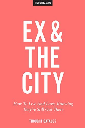 Ex and the City: How To Live And Love, Knowing They're Still Out There