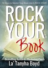 Rock Your Book: 10 Ways To Market Your Book Like A Rock Star!