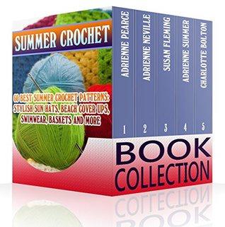 Summer Crochet Book Collection: 60 Best Summer Crochet Patterns: Stylish Sun Hats, Beach Cover Ups, Swimwear, Baskets and More: (Crochet Accessories, Crochet Patterns)