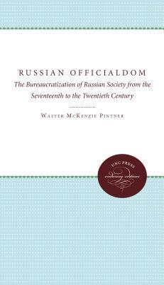 Russian Officialdom: The Bureaucratization Of Russian Society From The Seventeenth To The Twentieth Century