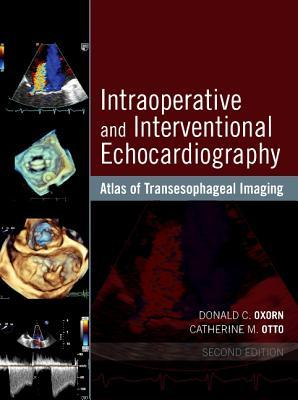 Intraoperative and Interventional Echocardiography: Atlas of Transesophageal Imaging E-Book