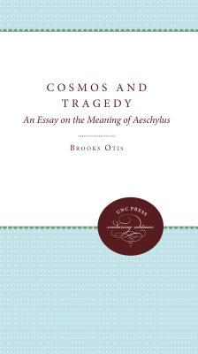 Cosmos and Tragedy: An Essay on the Meaning of Aeschylus