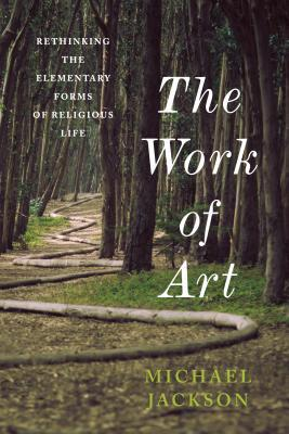 The Work of Art: Rethinking the Elementary Forms of Religious Life